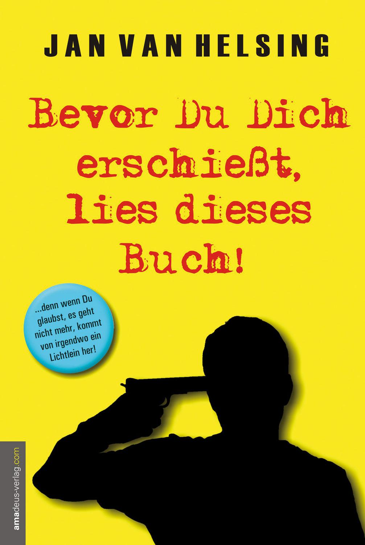 Bevor Du Dich erschießt, lies dieses Buch!