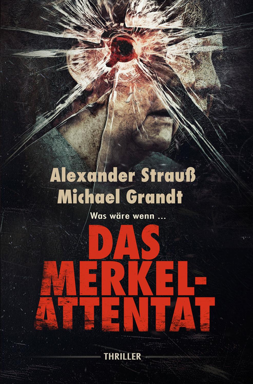Das Merkel-Attentat