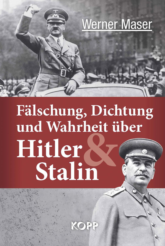 Fälschung, Dichtung und Wahrheit über Hitler und Stalin