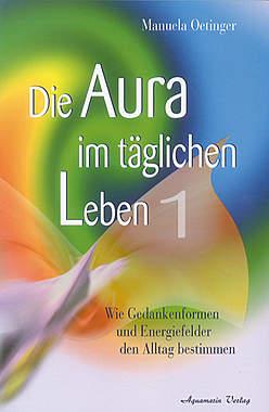 Die Aura im täglichen Leben - Band 1