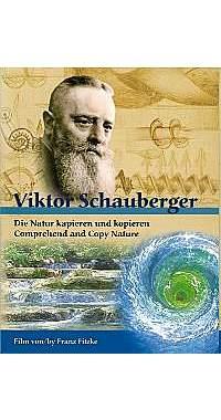 Viktor Schauberger - Die Natur kapieren und kopieren