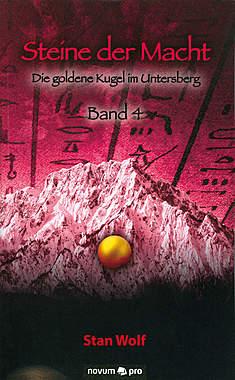 Steine der Macht Band 4 - Die goldene Kugel im Untersberg
