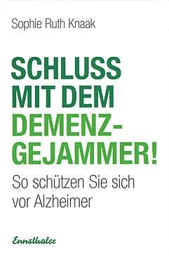 Schluss mit dem Demenz-Gejammer!_small