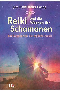 Reiki und die Weisheit der Schamanen