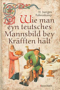 Wie man eyn teutsches Mannsbild bey Kräfften hält