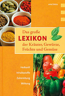Das große Lexikon der Kräuter, Gewürze, Früchte und Gemüse