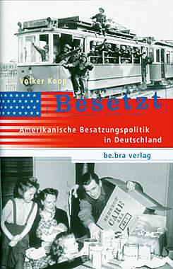 Besetzt - Amerikanische Besatzungspolitik in Deutschland