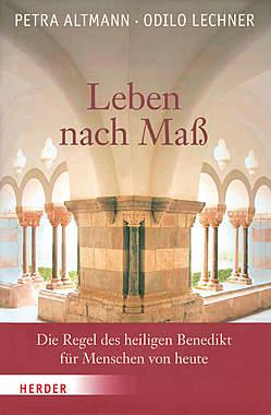 Leben nach Maß: Die Regel des heiligen Benedikt für Menschen von heute