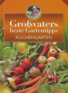 Großvaters beste Gartentipps - Küchengarten