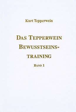Das Tepperwein Bewusstseins-Training Band 1