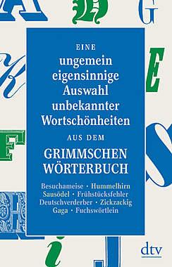 Eine ungemein eigensinnige Auswahl unbekannter Wortschönheiten aus dem Grimmschen Wörterbuch