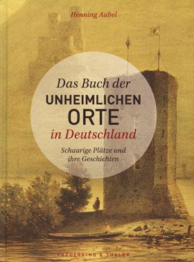 Das Buch der unheimlichen Orte in Deutschland_small