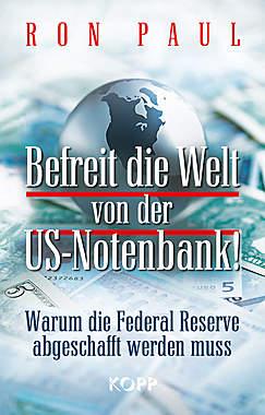 Befreit die Welt von der US-Notenbank!