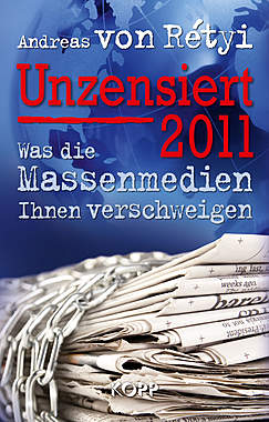 Unzensiert 2011 - Was die Massenmedien Ihnen verschweigen
