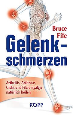 Gelenkschmerzen Arthritis, Arthrose, Gicht und Fibromyalgie natürlich heilen