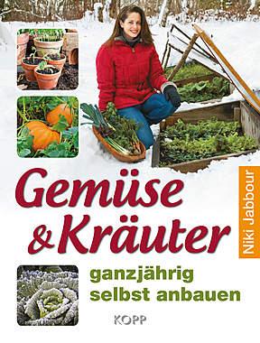 Gemüse und Kräuter ganzjährig selbst anbauen