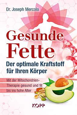 Gesunde Fette - Der optimale Kraftstoff für Ihren Körper