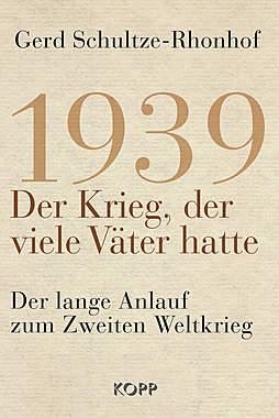 1939 - Der Krieg, der viele Väter hatte