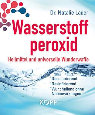 Wasserstoffperoxid: Heilmittel und universelle Wunderwaffe
