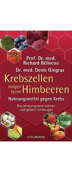 Krebszellen mögen keine Himbeeren von Prof. Dr. med. Richard Béliveau, Dr. med. Denis Gingras | Kopp Verlag