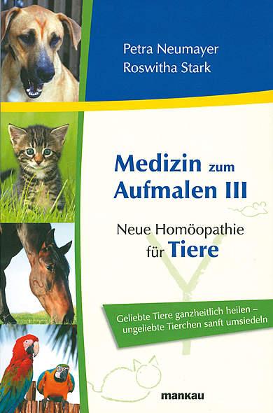 Medizin zum Aufmalen III - Neue Homöopathie für Tiere