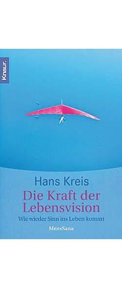 Die Kraft der Lebensvision von Hans Kreis | Kopp Verlag