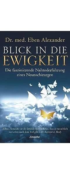 Blick in die Ewigkeit von Dr. med. Eben Alexander | Kopp Verlag