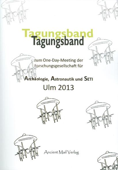 Tagungsband zum One-Day-Meeting der Forschungsgesellschaft für Archäologie, Astronautik und SETI Ulm 2013