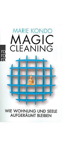 Magic Cleaning - Wie Wohnung und Seele aufgeräumt bleiben