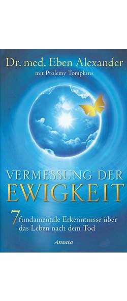 Vermessung der Ewigkeit von Dr. med. Eben Alexander | Kopp Verlag