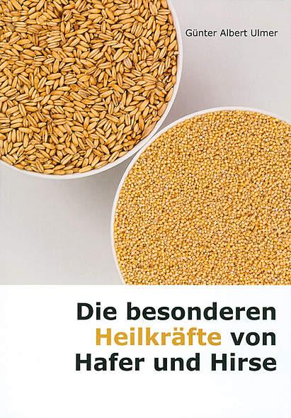 Die besonderen Heilkräfte von Hafer und Hirse von Günter Albert Ulmer | Kopp Verlag
