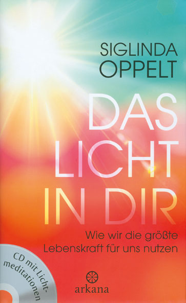 Das Licht in dir von Siglinda Oppelt | Kopp Verlag