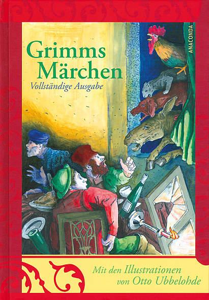 Jacob & Wilhelm Grimm: Grimms Märchen - Vollständige Ausgabe