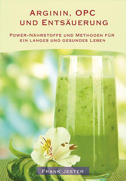 Arginin, OPC und Entsäuerung von Frank Jester | Kopp Verlag