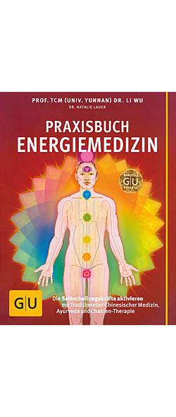 Praxisbuch Energiemedizin von Prof. TCM (Univ. Yunnan) Dr. Li Wu, Dr. Natalie Lauer | Kopp Verlag