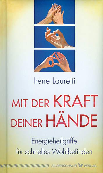 Mit der Kraft deiner Hände von Irene Lauretti | Kopp Verlag
