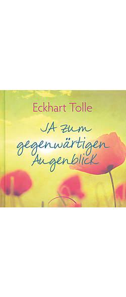 JA zum gegenwärtigen Augenblick von Eckhart Tolle | Kopp Verlag