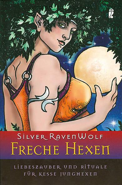 Freche Hexen von Silver Ravenwolf | Kopp Verlag