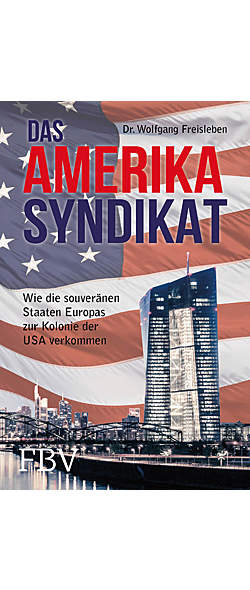 Das Amerika-Syndikat von Dr. Wolfgang Freisleben | Kopp Verlag
