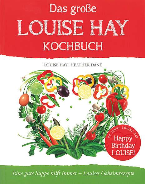Das große Louise Hay Kochbuch für Körper und Seele
