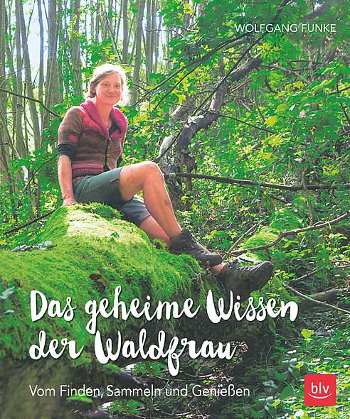 Das geheime Wissen der Waldfrau