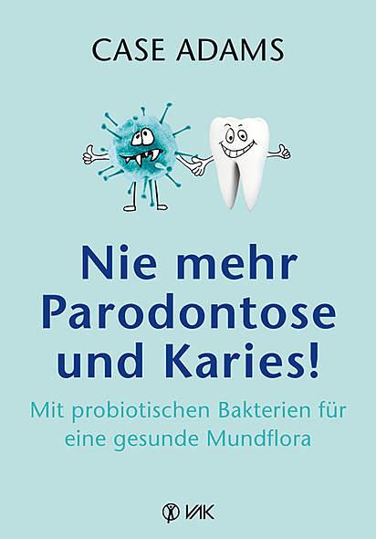 Nie mehr Parodontose und Karies!
