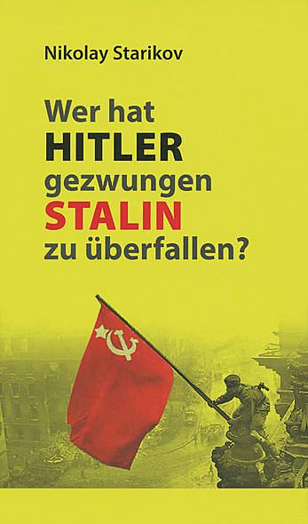 Wer hat Hitler gezwungen Stalin zu überfallen?