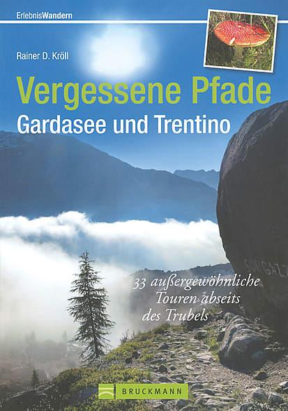 Vergessene Pfade Gardasee und Trentino