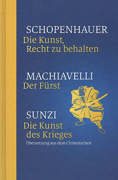 Die Kunst, Recht zu behalten / Der Fürst / Die Kunst des Krieges