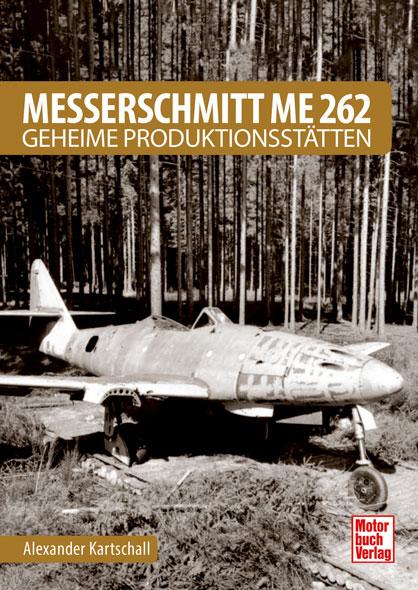 Messerschmitt ME 262 - Geheime Produktionsstätten