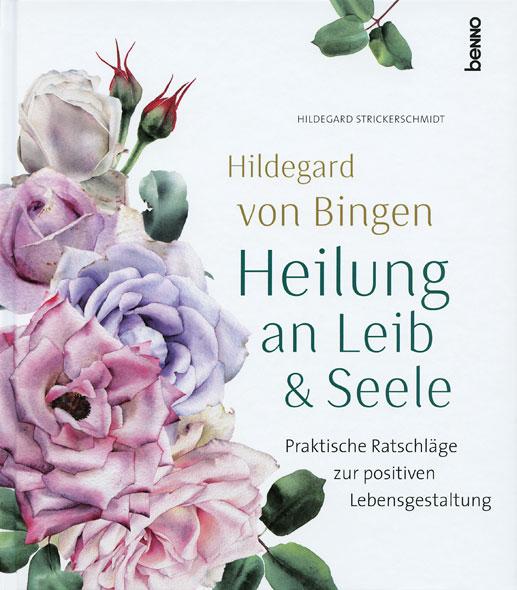 Hildegard von Bingen - Heilung an Leib & Seele