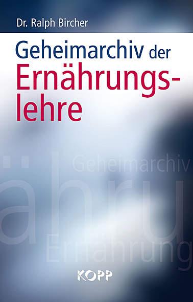 Geheimarchiv der Ernährungslehre von Dr. Ralph Bircher | Kopp Verlag