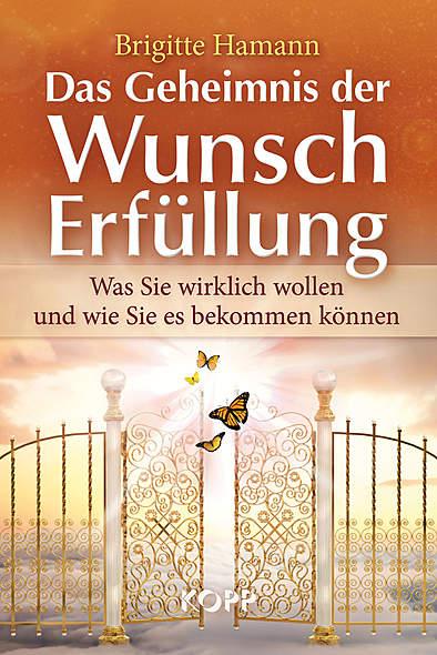 Das Geheimnis der Wunscherfüllung von Brigitte Hamann | Kopp Verlag
