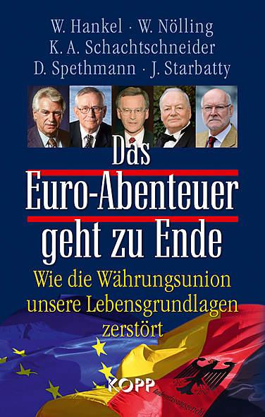 Das Euro-Abenteuer geht zu Ende von W. Hankel, W. Nölling, K.A. Schachtschneider, D. Spethmann, J. Starbatty | Kopp Verlag